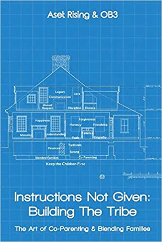 Instructions Not Given: Building the Tribe: The Art of Co-Parenting & Blending Families