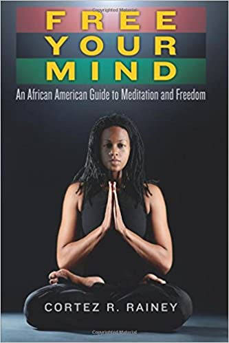 Free Your Mind: An African American Guide to Meditation and Freedom