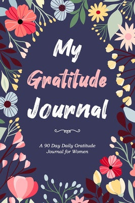 My Gratitude Journal - 90 Day Daily Gratitude Journal for Women