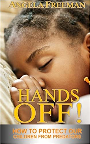 Hands Off!: How To Protect Our Children From Predators