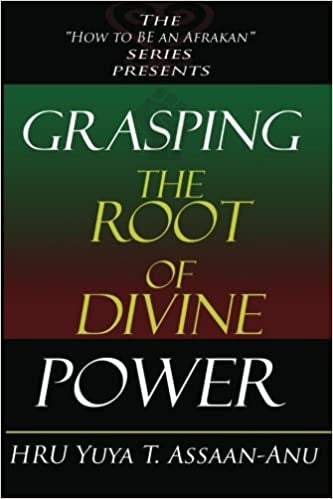 Grasping the Root of Divine Power: A spiritual healer's guide to African culture, Orisha religion, OBI divination, spiritual cleanses, spiritual growt