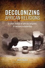 Decolonizing African Religion: A Short History of African Religions in Western Scholarship