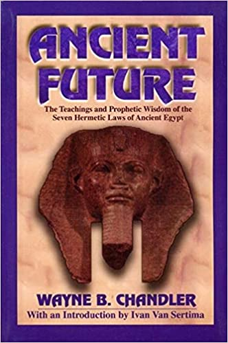 Ancient Future: The Teachings and Prophetic Wisdom of the Seven Hermetic Laws of Ancient Egypt