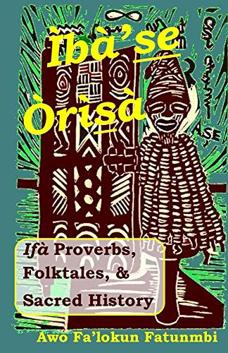 Iba Se Orisa: Ifa Proverbs, Folktales, Sacred History And Prayer