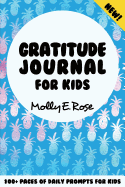 Gratitude Journal For Kids: 100+ Pages of Daily Prompts for Kids: New!: Large Print Gratitude Journal for Kids, Cute pineapple cover, 6