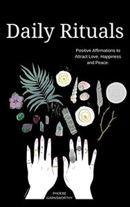 Daily Rituals - Positive Affirmations to Attract Love, Happiness and Peace