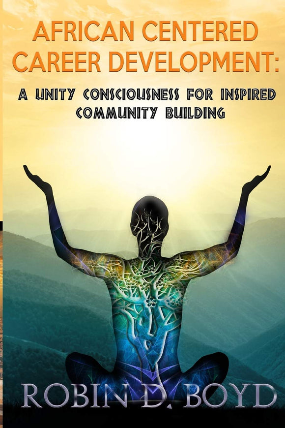 African Centered Career Development: A Unity Consciousness for Inspired Community Building