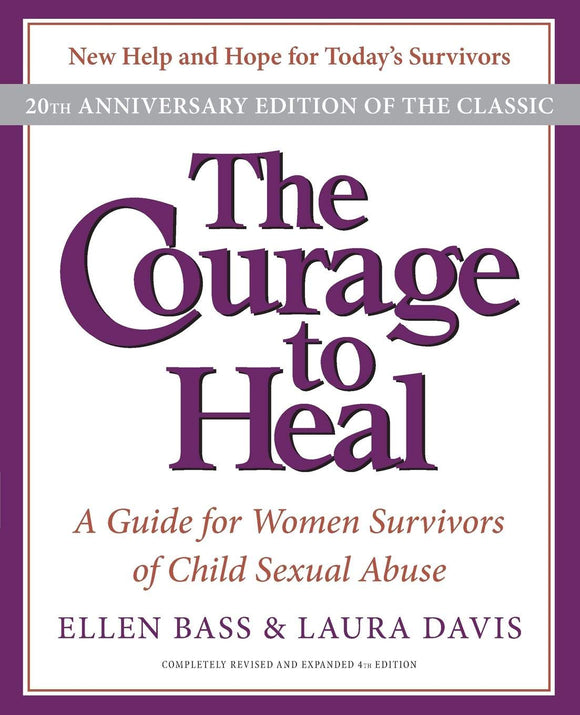 The Courage to Heal: A Guide for Women Survivors of Child Sexual Abuse (-20th Anniversary)