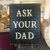 Ask Your Dad Plaque