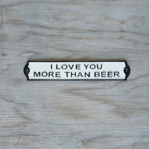 """I Love You More Than Beer"" Cast Iron Sign"