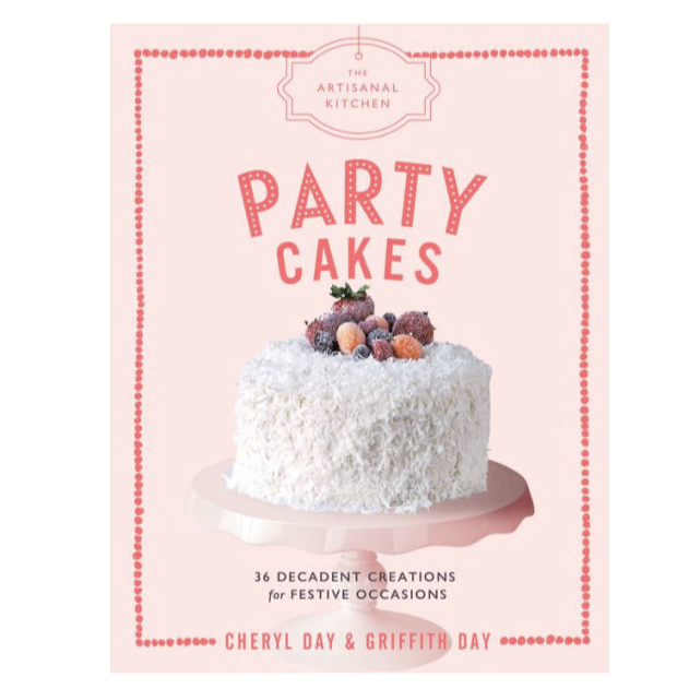 The Artisanal Kitchen: Party Cakes: 36 Decadent Creations for Festive Occasions