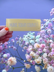 "Tischschild ""MAKE TODAY COUNT!"" (rice)"