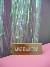 "Lade das Bild in den Galerie-Viewer, Tischschild ""MAKE TODAY COUNT!"" (rice)"