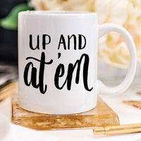 Ceramic Coffee Mug - Up And At 'Em Morning Mug
