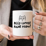 11oz Coffee Mug - Need Coffee Right Meow