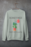 Sometimes I Wet My Plants Sweater