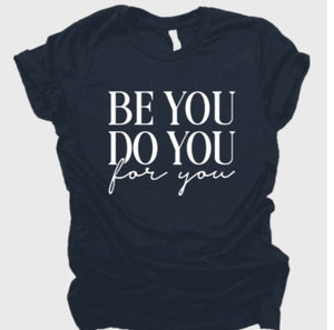 Be You, Do you, for you