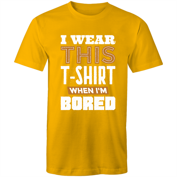 I wear this shirt when I'm bored - Mens T-Shirt