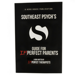 Southeast Psych's Guide for Imperfect Parents