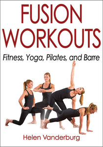 Fusion Workouts: Fitness Yoga Pilates and Barre