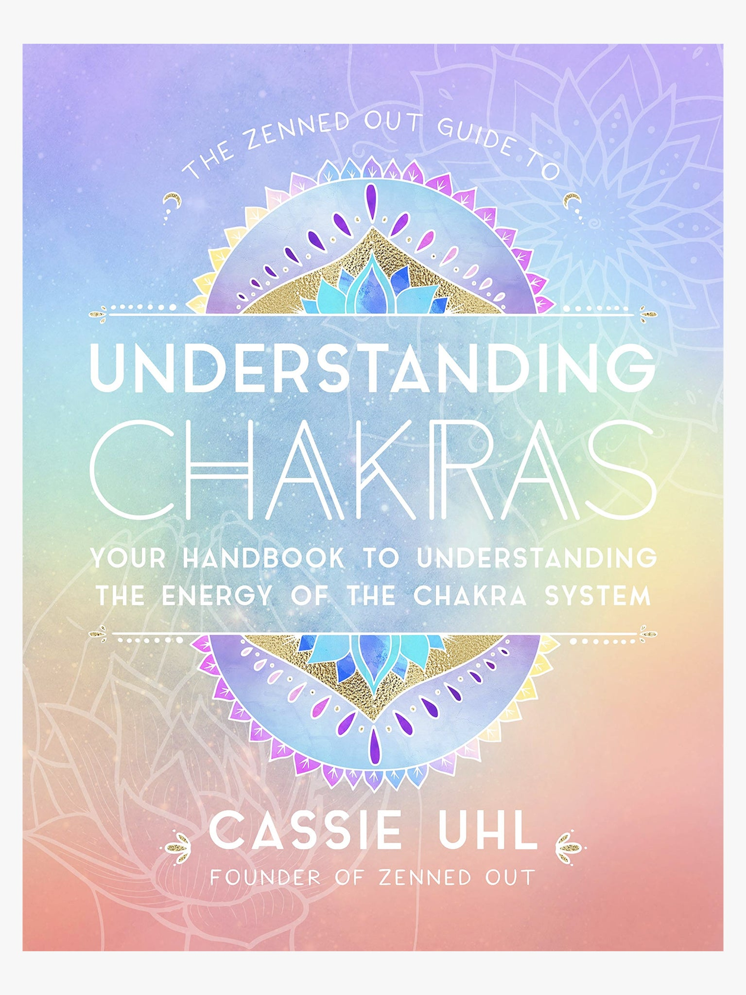The Zenned Out Guide to Understanding Chakras