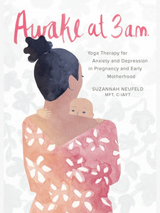 Awake at 3:00am: Yoga Therapy for Anxiety and Depression in Pregnancy and Early Motherhood