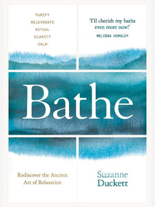 Bathe: The Art of Finding Rest, Relaxation and Rejuvenation in a Busy World
