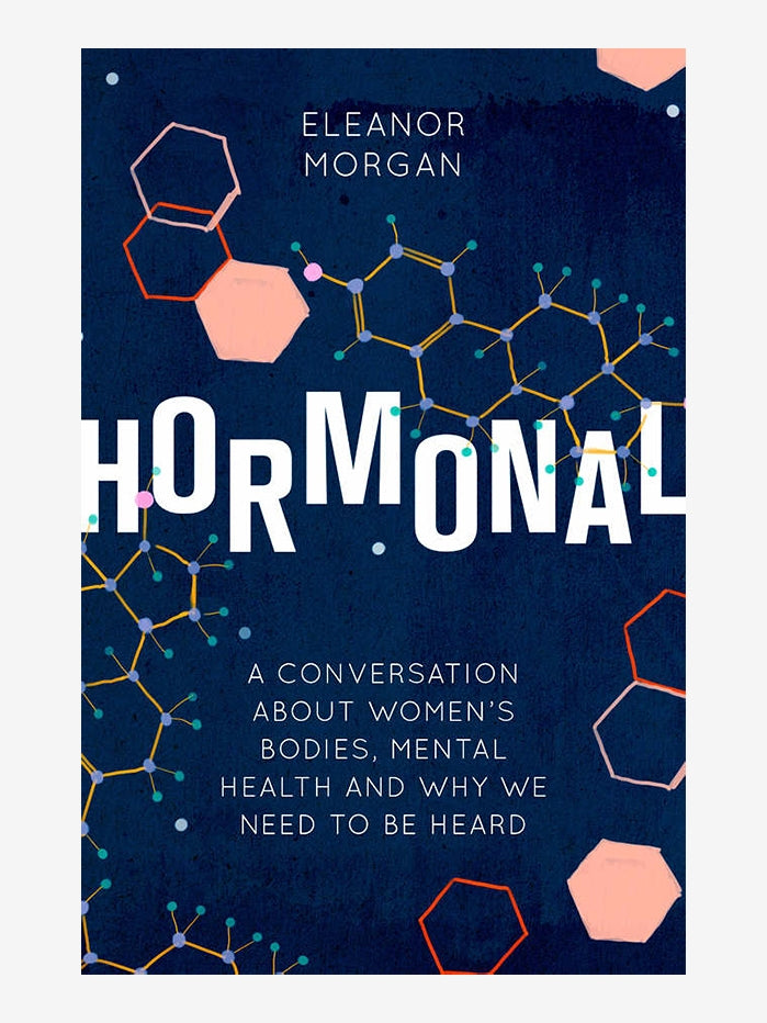 Hormonal : A Conversation About Women's Bodies, Mental Health and Why We Need to Be Heard