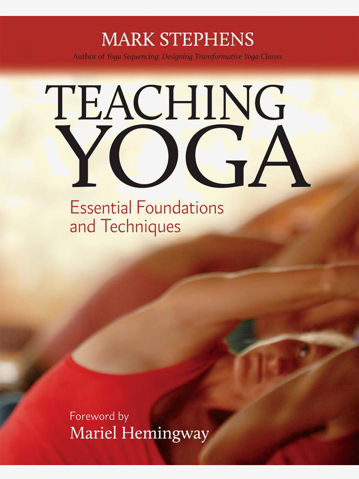 Teaching Yoga: Essential Foundations & Techniques
