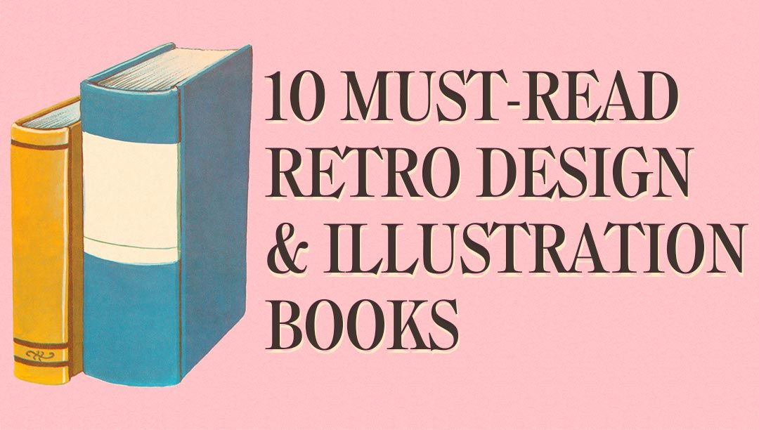 10 Must-Read Retro Graphic Design and Illustration Books