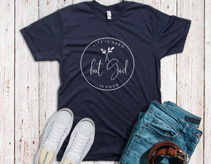 Life is hard, but God is good Shirt