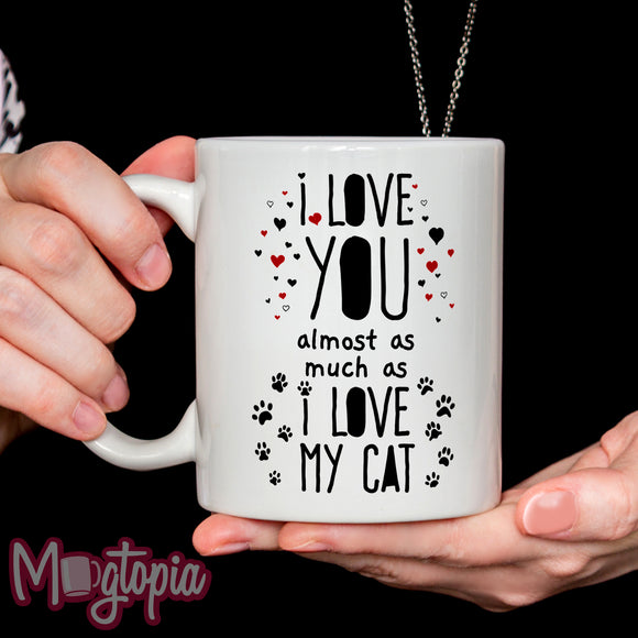 I Love You Almost As Much As My Cat Mug