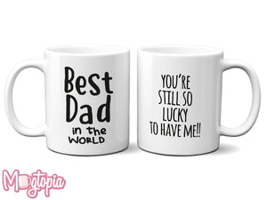 Best Dad in the World - You're Still Lucky Mug