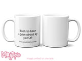 Want To Hear A Joke About My Penis Mug