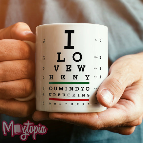 I Love When You... Mug - Birthday Work Office Funny Eye Chart Coffee Gift