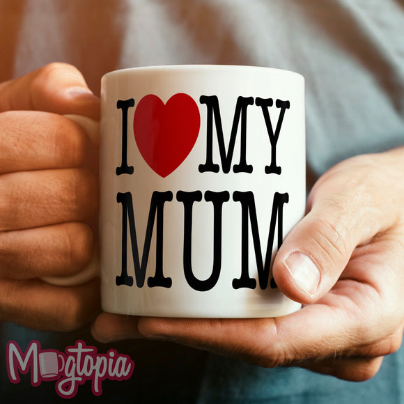 I Love Heart My Mum Mug