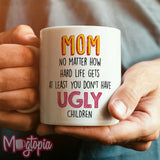 MOM At Least You Don't Have Ugly Children Mug