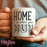 Home Is Where The Mum Is Mug