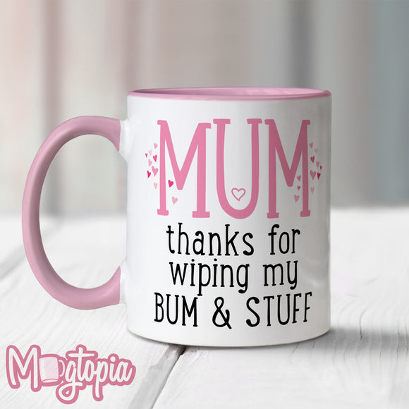Mum Thanks For Wiping My Bum & Stuff Mug