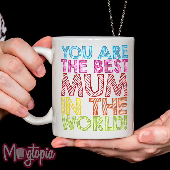 You Are The Best Mum In The World Mug