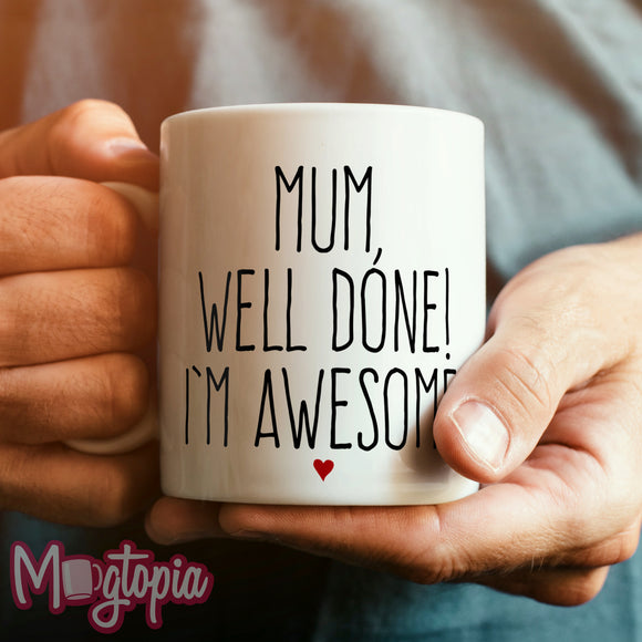 Mum, Well Done! I'm Awesome. Mug