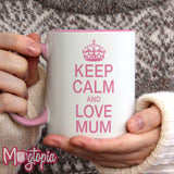 Keep Calm And Love Mum Mug