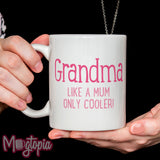 Grandma, Like A Mum Only Cooler Mug
