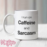 I Run on Caffeine & Sarcasm Mug