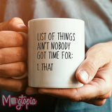 List Of Things Ain't Nobody Got Time For... Mug