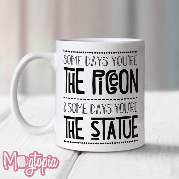 Some Days You're The Pigeon & Some Days You're The Statue Mug
