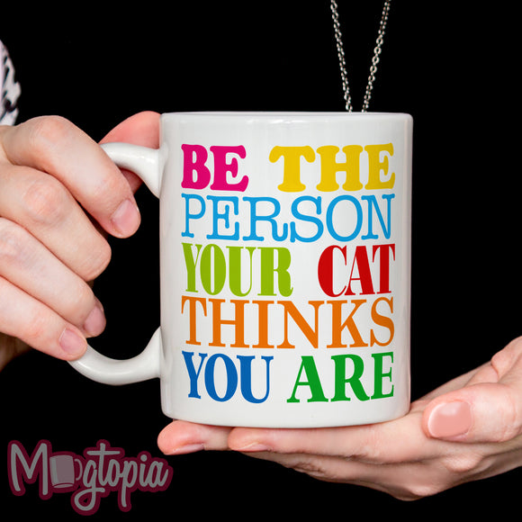 Be The Person Your Cat Thinks You Are Mug