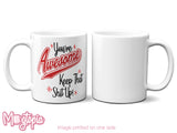 You're AWESOME Keep That Sh*t Up! Mug
