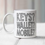 KEYS? WALLET? MOBILE? Mug