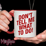 Don't Tell Me What To Do! Mug